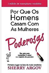 Por Que Os Homens Casam Com As Mulheres Poderosas: Um Guia Para Conquistar o Amor e o Respeito Do Parceiro / Why Men Marry Bitches - Portuguese Edition Kindle Edition