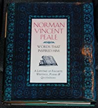 Norman Vincent Peale: Words That Inspired Him - A Lifetime of Favorite Writings, Poems & Quotations
