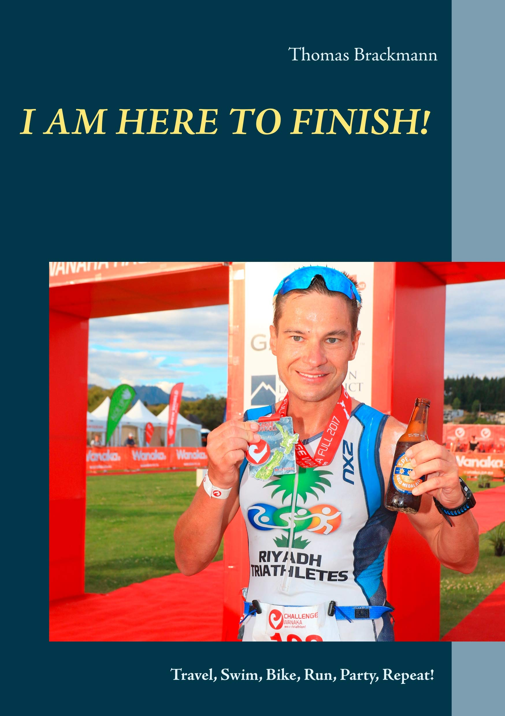 Image OfI Am Here To Finish!: Travel, Swim, Bike, Run, Party, Repeat! (English Edition)