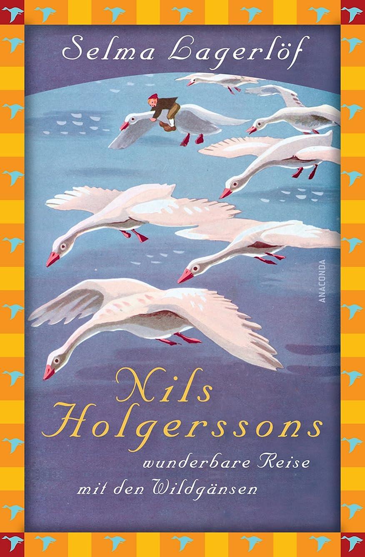 アライアンス石炭不屈Nils Holgerssons wunderbare Reise mit den Wildg?nsen (Anaconda Kinderklassiker): Neue deutsche Rechtschreibung (German Edition)