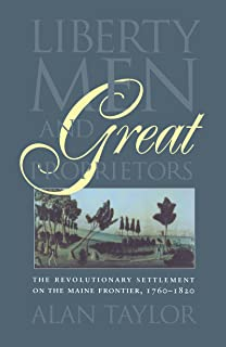 Liberty Men and Great Proprietors: The Revolutionary Settlement on the Maine Frontier, 1760-1820