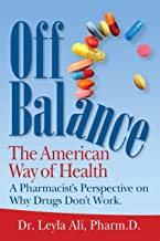 Off Balance, the American Way of Health, a Pharmacist's Perspective on Why Drugs Don't Work
