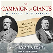 A Campaign of Giants: The Battle for Petersburg, Volume 1: From the Crossing of the James to the Crater