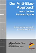 Der Anti-Bias-Approach nach Louise Derman-Sparks: Ein Ansatz zur vorurteilsbewussten Erziehung (German Edition)