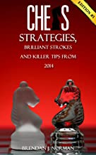 Chess Strategies, Brilliant Strokes and Killer Tips from 2014 (Edition #1)