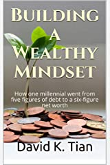 Building a Wealthy Mindset: How one millennial went from five figures of debt to a six-figure net worth Kindle Edition