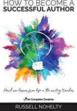 How to Become a Successful Author: Hard won lessons from life in the writing trenches (The Complete Creative Book 2)