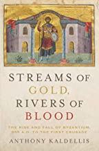 Streams of Gold, Rivers of Blood: The Rise and Fall of Byzantium, 955 A.D. to the First Crusade (Onassis Series in Helleni...