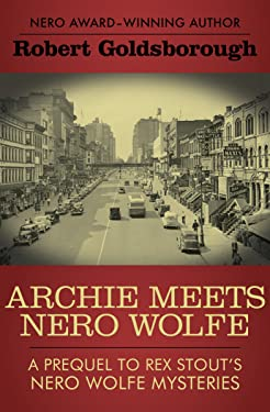 Archie Meets Nero Wolfe: A Prequel to Rex Stout's Nero Wolfe Mysteries (The Nero Wolfe Mysteries Book 8)