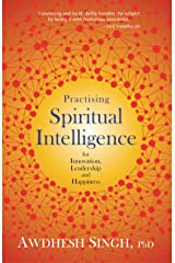 Practising Spiritual Intelligence: For Innovation, Leadership and Happiness Kindle Edition