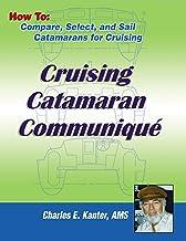 Cruising Catamaran Communique: How To: Compare, Select and Sail Catamarans For Cruising (English Edition)