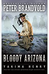 Bloody Arizona: A Western Fiction Classic (Yakima Henry Book 13) Kindle Edition