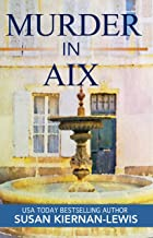 Murder in Aix: A French Countryside Village Mystery (The Maggie Newberry Mystery Series Book 5)