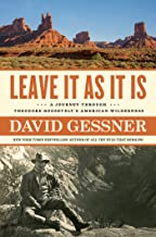 Download Leave It As It Is: A Journey Through Theodore Roosevelt's American Wilderness PDF