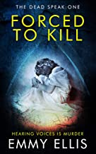 Forced to Kill: HEARING VOICES IS MURDER (The Dead Speak Book 1)