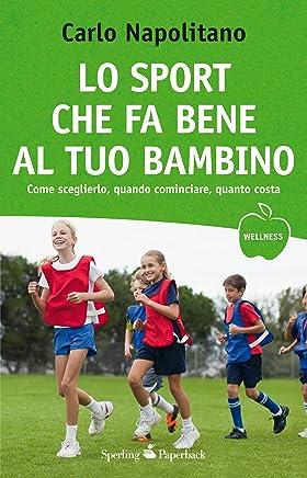 Lo sport che fa bene al tuo bambino: Come scegliere lattività fisica più idonea per i nostri figli (Wellness Paperback)
