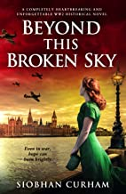 Beyond This Broken Sky: A completely heartbreaking and unforgettable WW2 historical novel