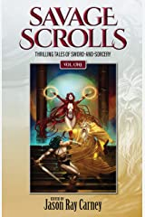 Savage Scrolls [Volume One]: Thrilling Tales of Sword-and-Sorcery Kindle Edition