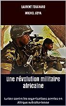 Une révolution militaire africaine: Lutter contre les organisations armées en Afrique subsaharienne