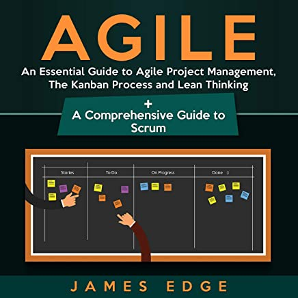Agile: An Essential Guide to Agile Project Management, the Kanban Process and Lean Thinking + a Comprehensive Guide to Scrum