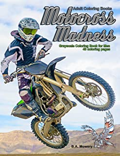Adult Coloring Books: Motocross Madness Grayscale Coloring Book for Men: 40 coloring pages of motocross, motorcycles, dirt bikes, racing, motocross stunts and more
