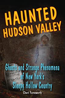 Haunted Hudson Valley: Ghosts and Strange Phenomena of New York's Sleepy Hollow Country (Haunted Series)