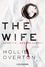 The Wife. Schütze, wen du liebst: Roman (German Edition)
