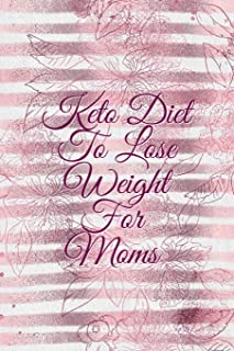 Keto Diet to Lose Weight For Moms: Quick & Easy Ketogenic Diet Recipes For Busy Mothers - Blank Cookbook Journal To Write In Your Favorite Ketone ... Time, Measurements, Calories, Inspiration