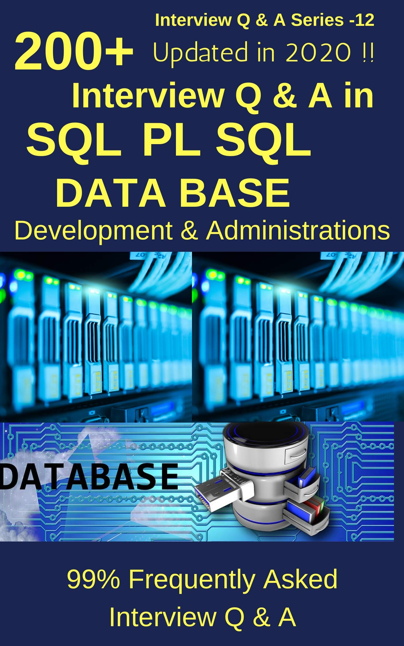 200 + Interview Q & A in SQL , PL/SQL, Database Development & Administration-Updated in 2020 !!: 99% Frequently asked Interview Q & A (Interview Q & A Series Book 12)