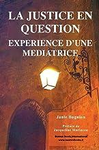 La justice en question: Expérience d'une médiatrice- Une exploration pluridisciplinaire de la médiation dans les contextes pénal, social et sanitaire (French Edition)