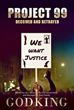 Project 99 Deceived and Betrayed: When You Are Deceived  By The Government and Betrayed By Your Family (English Edition)