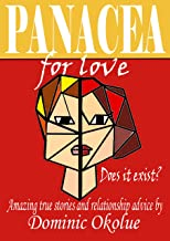 PANACEA FOR LOVE Does it exist?: Amazing relationship true-stories and advice by