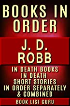 JD Robb Books in Order: In Death series (Eve Dallas series), In Death short stories, and standalone novels, plus a JD Robb biography. (Book Order 8)