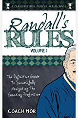 Randall's Rules Volume One: The Definitive Guide For Successfully Navigating The Coaching Profession (A Participation Trophy Series Book Book 3) Kindle Edition