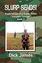 Slurp Sends!: Experiences of a Green Beret Vietnam Veteran