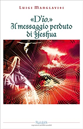 «D'io.» Il messaggio perduto di Yeshua