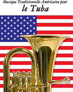 Musique Traditionnelle Américaine pour le Tuba: 10 Chansons Patriotiques des États-Unis (French Edition)