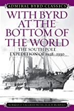 With Byrd at the Bottom of the World: The South Pole Expedition of 1928-1930 (Admiral Byrd Classics)