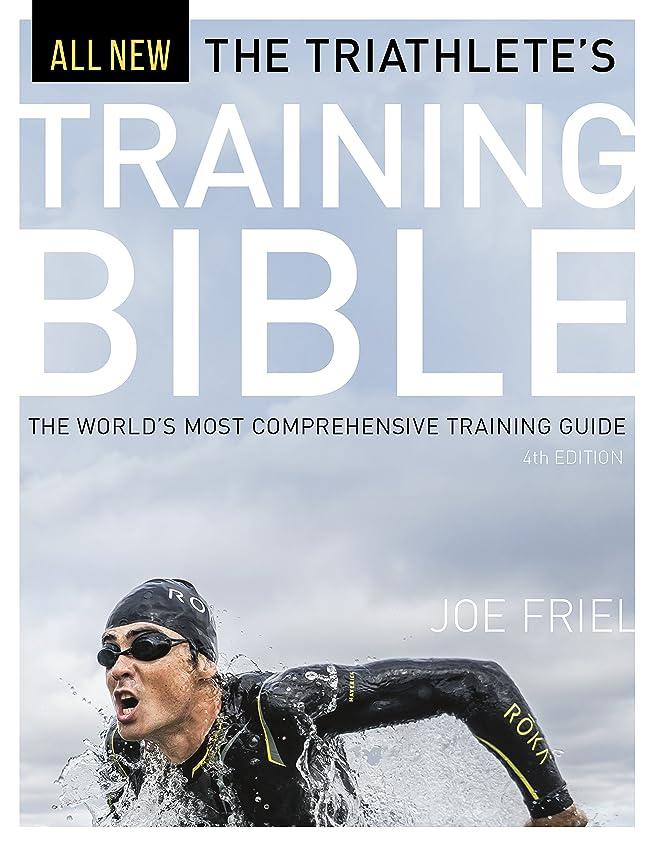 描く仕方顕著The Triathlete's Training Bible: The World's Most Comprehensive Training Guide, 4th Ed. (English Edition)