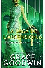 La Saga de l'Ascension: 6 (Programme des Épouses Interstellaires: La Saga de l'Ascension) Format Kindle