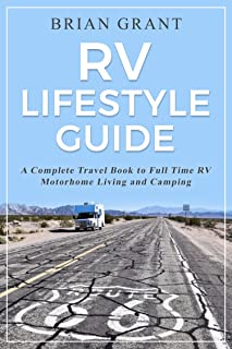 RV Lifestyle Guide: A Complete Travel Book to Full Time RV Motorhome Living and Camping