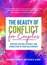 The Beauty of Conflict for Couples: Igniting Passion, Intimacy and Connection in Your Relationship (Conflict in Relationships, for Readers of Communic