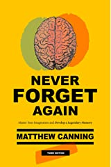 Never Forget Again: Master Your Imagination and Develop a Legendary Memory Kindle Edition