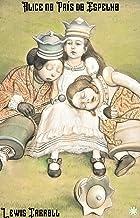 Alice no País do Espelho: Edição especial ilustrada e anotada