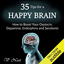35 Tips for a Happy Brain: How to Boost Your Oxytocin, Dopamine, Endorphins, and Serotonin