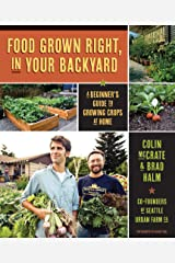 Food Grown Right, In Your Backyard: A Beginner's Guide to Growing Crops at Home Kindle Edition