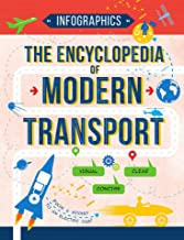 The Encyclopedia of Modern Transport: Today's Vehicles in Facts and Figures (Infographics for Kids)