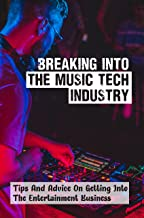 Breaking Into The Music Tech Industry: Tips And Advice On Getting Into The Entertainment Business: Guide To The Music Tour...