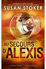 Au Secours d'Alexis (Ace Sécurité t. 2) Format Kindle