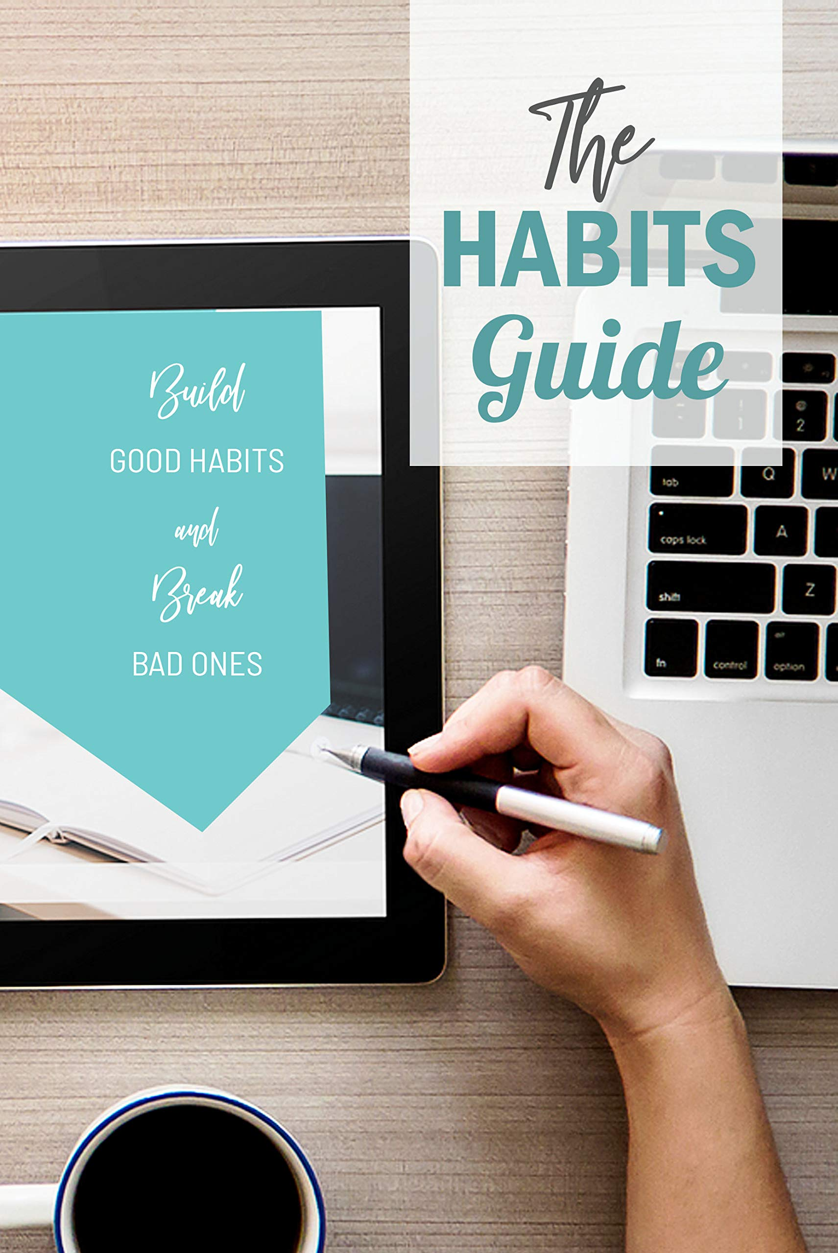 The Habits Guide: Build Good Habits and Break Bad Ones: Atomic Habit Book